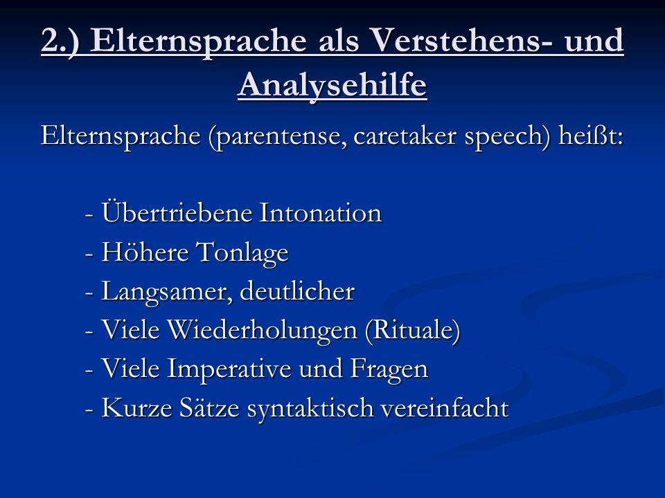 2.) Elternsprache als Verstehens- und Analysehilfe Elternsprache (parentense, caretaker speech) heißt: - Übertriebene Intonation - Übertriebene Intona