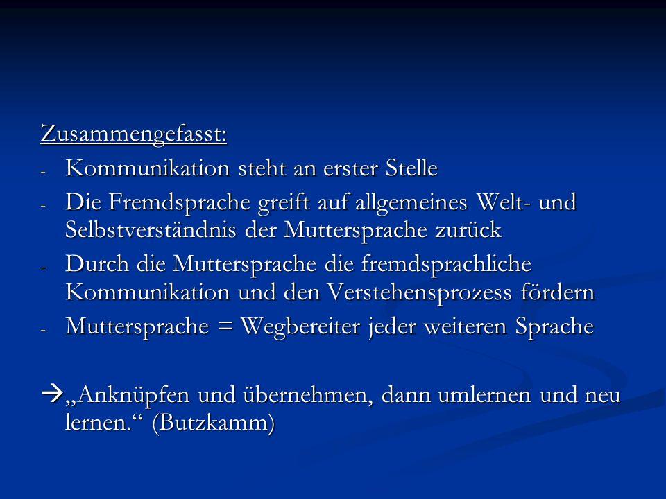 Zusammengefasst: - Kommunikation steht an erster Stelle - Die Fremdsprache greift auf allgemeines Welt- und Selbstverständnis der Muttersprache zurück