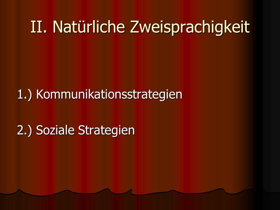 II. Natürliche Zweisprachigkeit 1.) Kommunikationsstrategien 2.) Soziale Strategien
