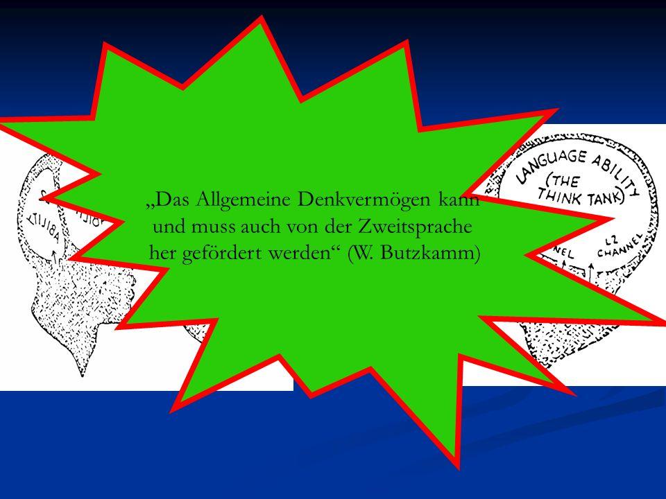 Das Allgemeine Denkvermögen kann und muss auch von der Zweitsprache her gefördert werden (W. Butzkamm)