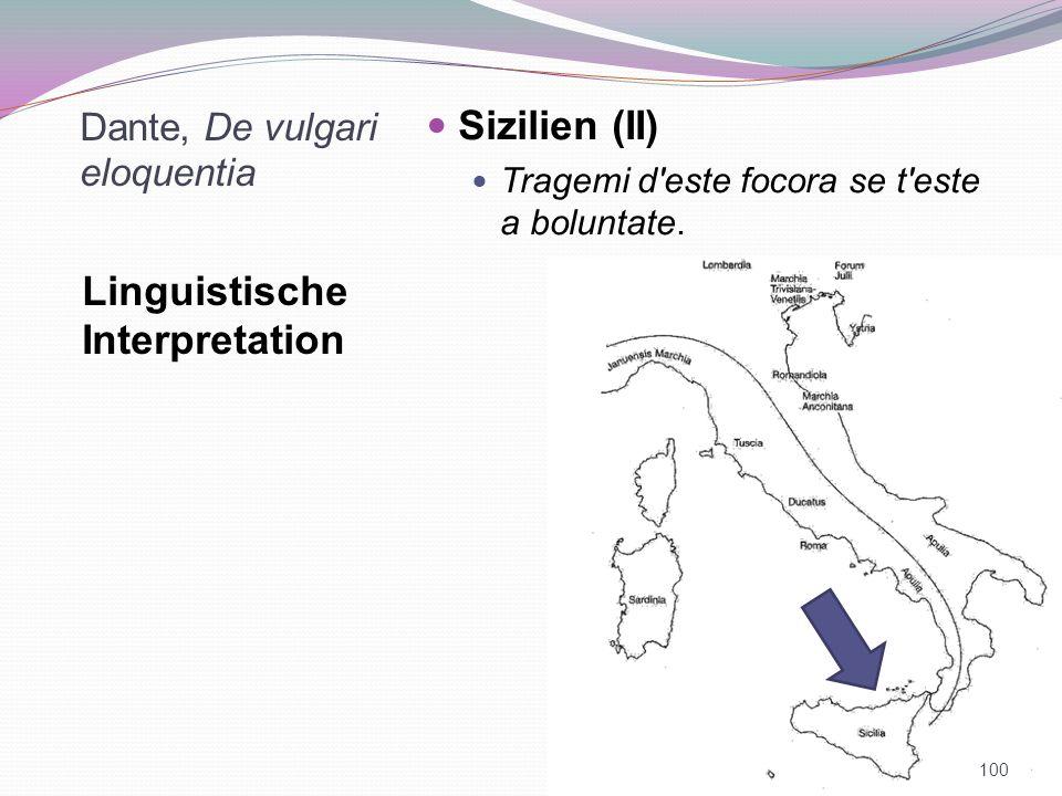 Dante, De vulgari eloquentia Linguistische Interpretation Sizilien (II) Tragemi d'este focora se t'este a boluntate. 100