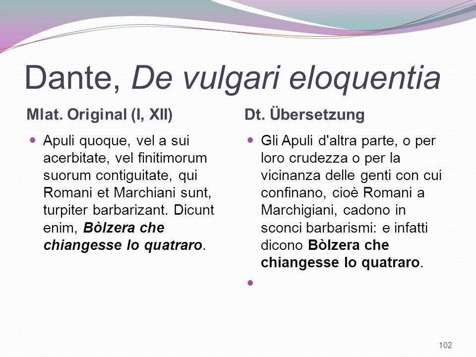 Dante, De vulgari eloquentia Mlat. Original (I, XII) Dt. Übersetzung Apuli quoque, vel a sui acerbitate, vel finitimorum suorum contiguitate, qui Roma