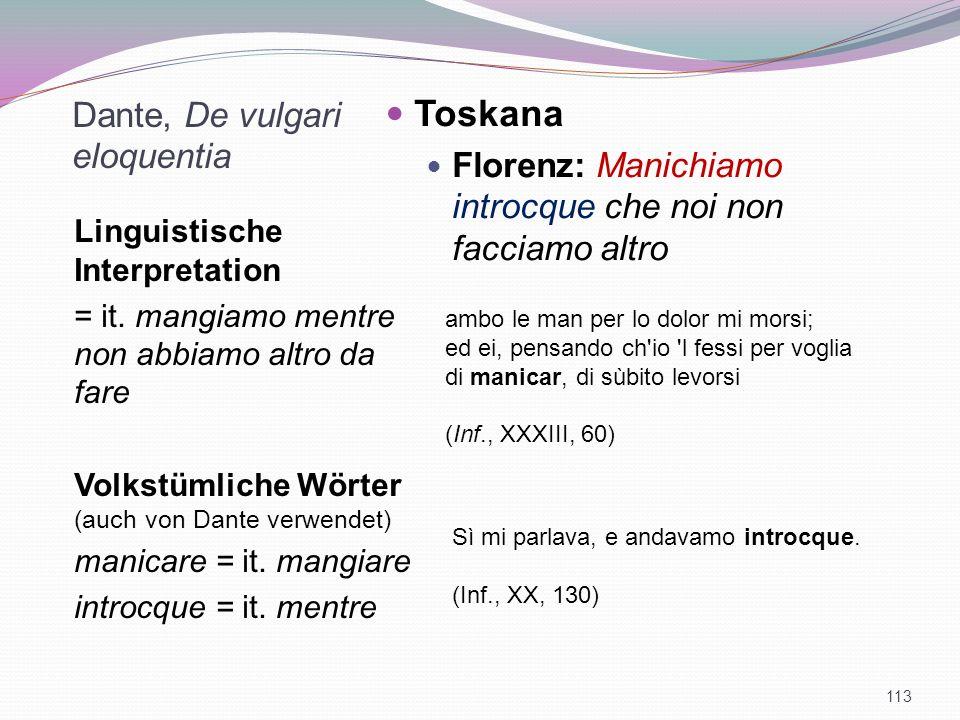 Dante, De vulgari eloquentia Linguistische Interpretation = it. mangiamo mentre non abbiamo altro da fare Volkstümliche Wörter (auch von Dante verwend