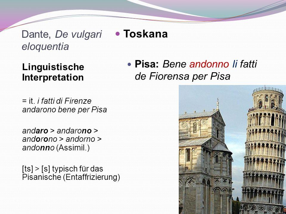 Dante, De vulgari eloquentia Linguistische Interpretation = it. i fatti di Firenze andarono bene per Pisa andaro > andarono > andorono > andorno > and