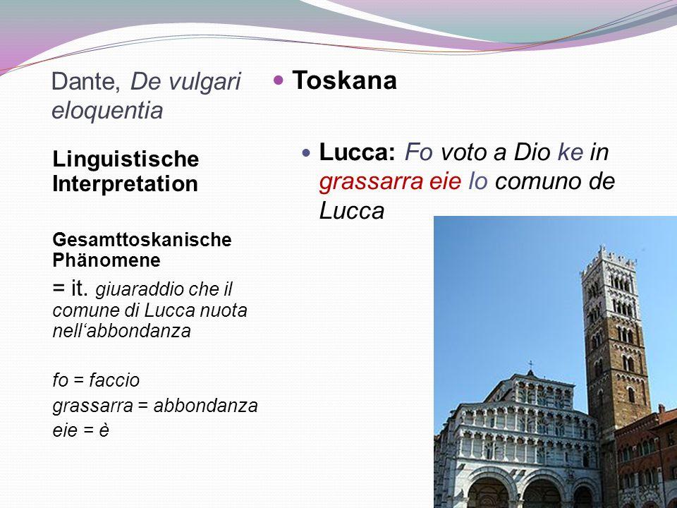 Dante, De vulgari eloquentia Linguistische Interpretation Gesamttoskanische Phänomene = it. giuaraddio che il comune di Lucca nuota nellabbondanza fo