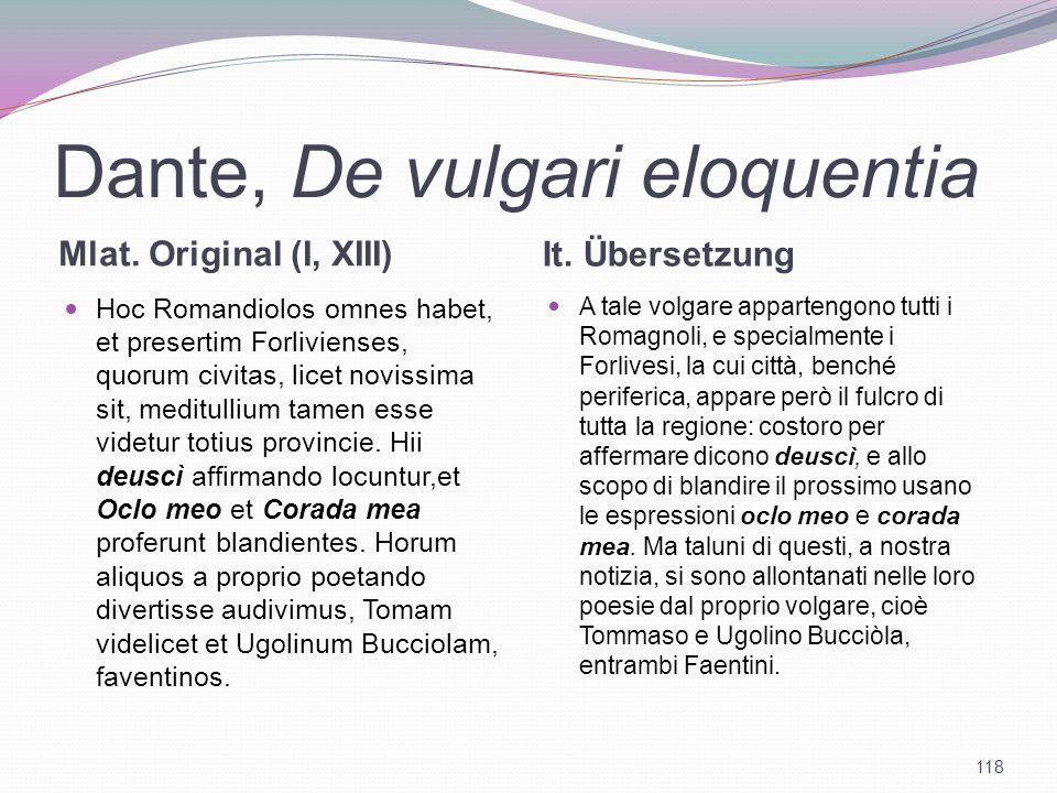 Dante, De vulgari eloquentia Mlat. Original (I, XIII) It. Übersetzung Hoc Romandiolos omnes habet, et presertim Forlivienses, quorum civitas, licet no