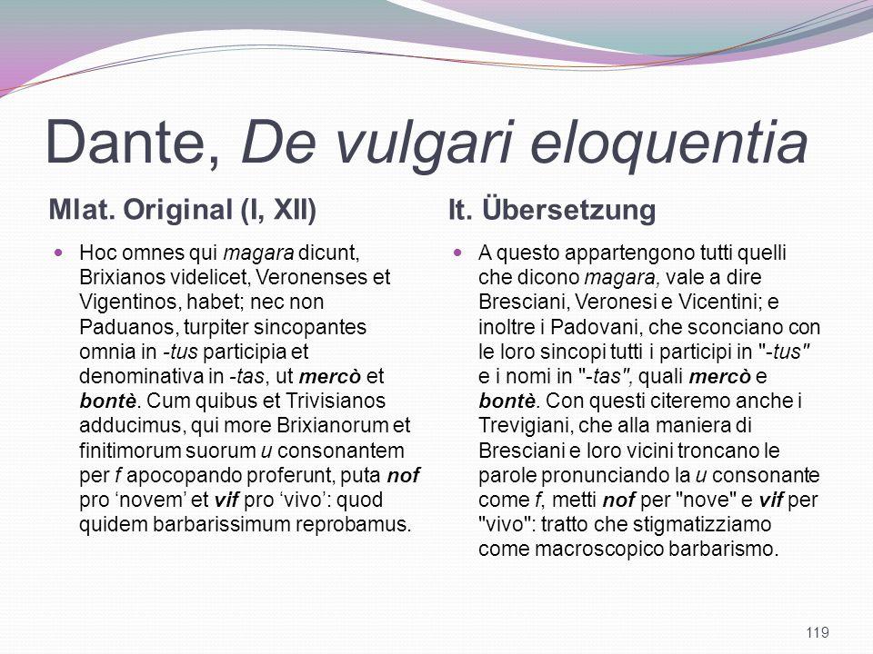 Dante, De vulgari eloquentia Mlat. Original (I, XII) It. Übersetzung Hoc omnes qui magara dicunt, Brixianos videlicet, Veronenses et Vigentinos, habet