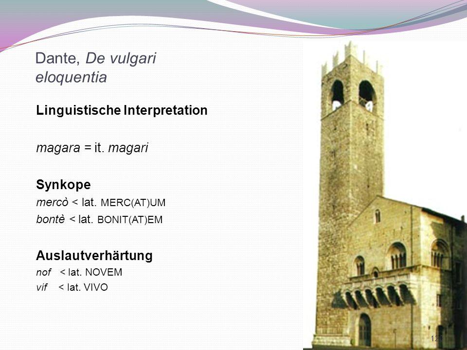 Dante, De vulgari eloquentia Linguistische Interpretation magara = it. magari Synkope mercò < lat. MERC(AT)UM bontè < lat. BONIT(AT)EM Auslautverhärtu