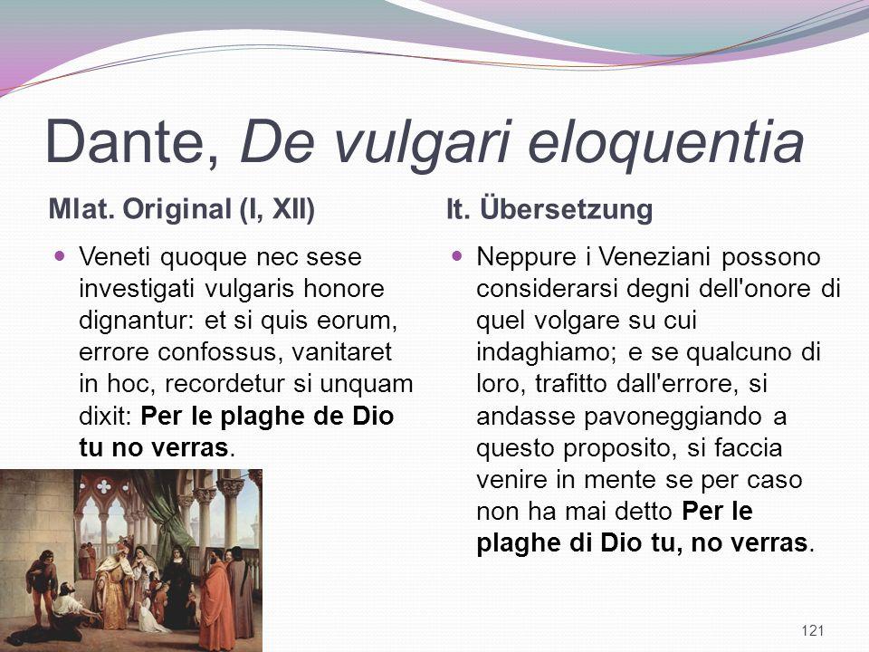 Dante, De vulgari eloquentia Mlat. Original (I, XII) It. Übersetzung Veneti quoque nec sese investigati vulgaris honore dignantur: et si quis eorum, e