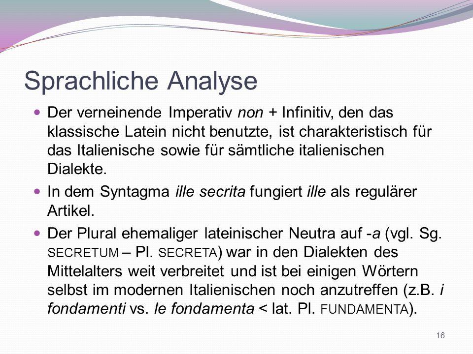 Sprachliche Analyse Der verneinende Imperativ non + Infinitiv, den das klassische Latein nicht benutzte, ist charakteristisch für das Italienische sow