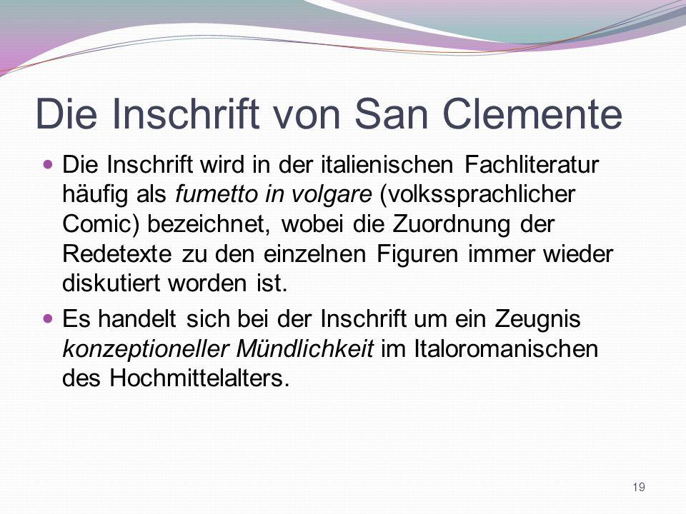 Die Inschrift von San Clemente Die Inschrift wird in der italienischen Fachliteratur häufig als fumetto in volgare (volkssprachlicher Comic) bezeichne
