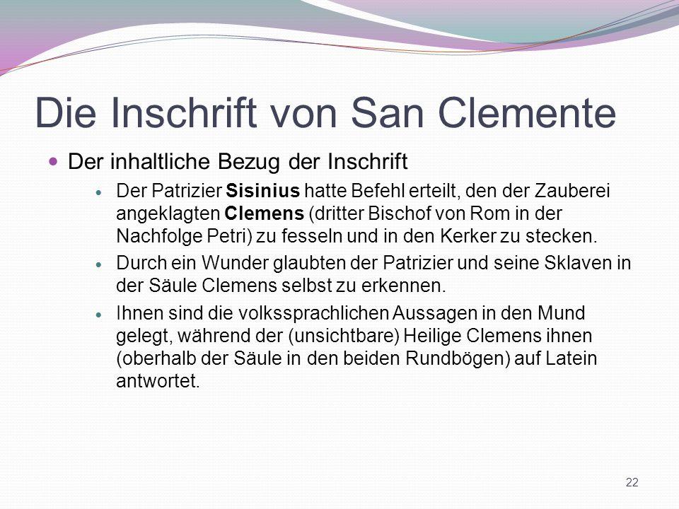 Die Inschrift von San Clemente Der inhaltliche Bezug der Inschrift Der Patrizier Sisinius hatte Befehl erteilt, den der Zauberei angeklagten Clemens (
