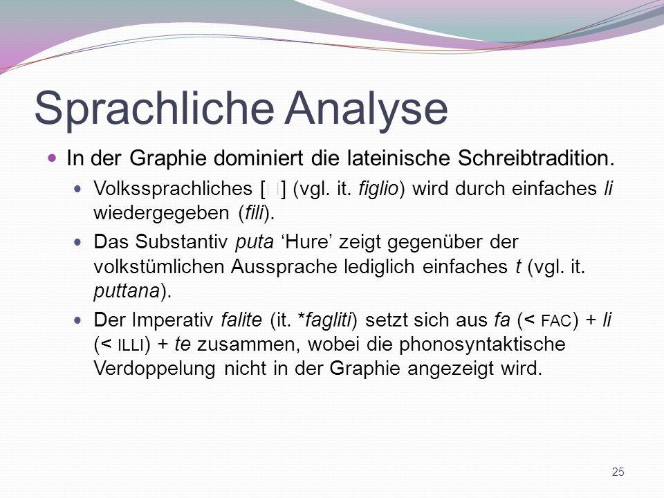 Sprachliche Analyse In der Graphie dominiert die lateinische Schreibtradition. Volkssprachliches [ ] (vgl. it. figlio) wird durch einfaches li wiederg