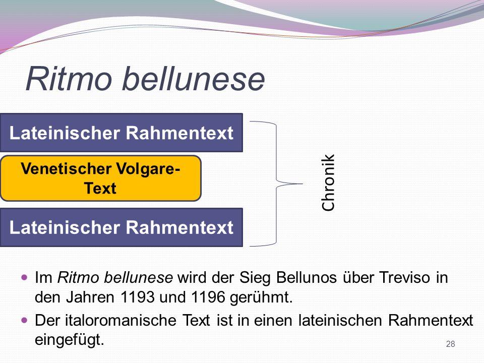 Ritmo bellunese 28 Im Ritmo bellunese wird der Sieg Bellunos über Treviso in den Jahren 1193 und 1196 gerühmt. Der italoromanische Text ist in einen l