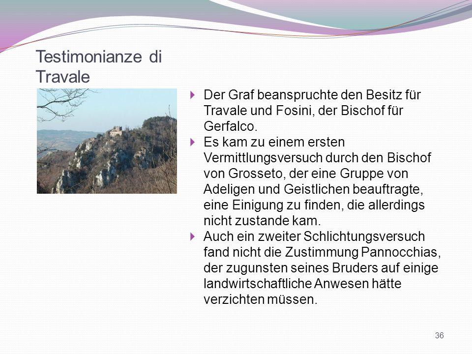 Testimonianze di Travale Der Graf beanspruchte den Besitz für Travale und Fosini, der Bischof für Gerfalco. Es kam zu einem ersten Vermittlungsversuch