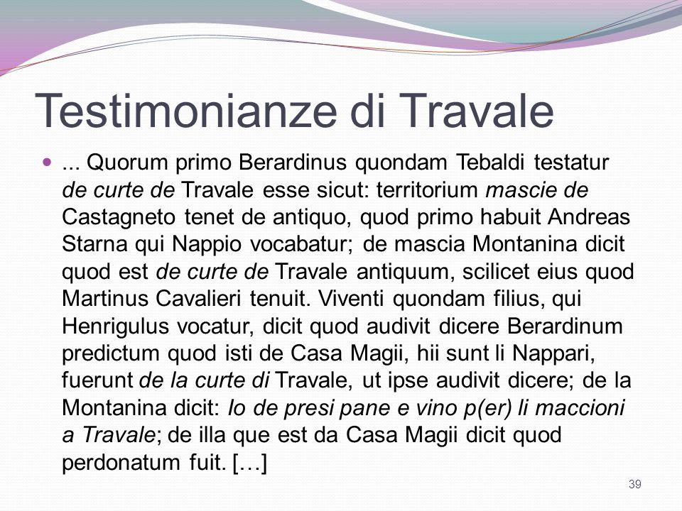 Testimonianze di Travale... Quorum primo Berardinus quondam Tebaldi testatur de curte de Travale esse sicut: territorium mascie de Castagneto tenet de