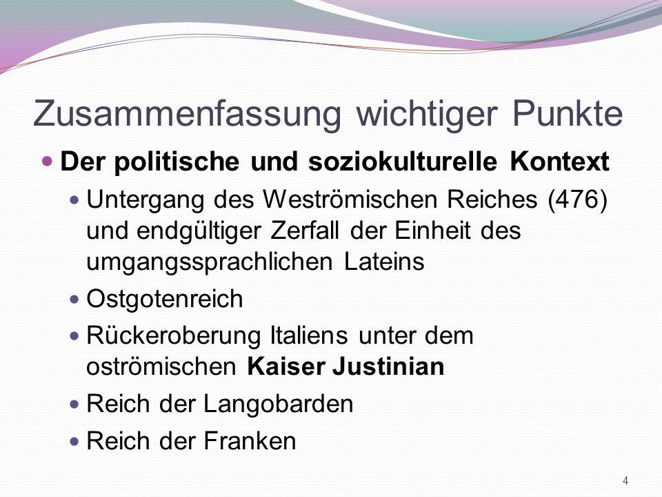 Zusammenfassung wichtiger Punkte Der politische und soziokulturelle Kontext Untergang des Weströmischen Reiches (476) und endgültiger Zerfall der Einh