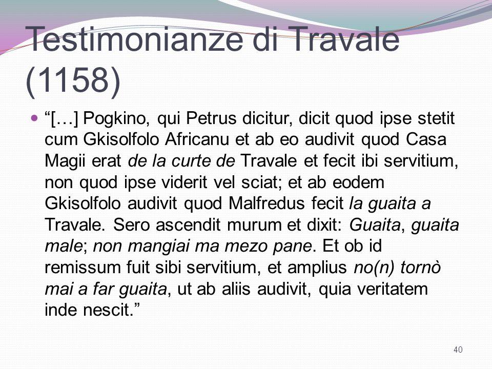 Testimonianze di Travale (1158) […] Pogkino, qui Petrus dicitur, dicit quod ipse stetit cum Gkisolfolo Africanu et ab eo audivit quod Casa Magii erat