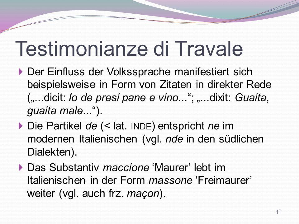 Testimonianze di Travale Der Einfluss der Volkssprache manifestiert sich beispielsweise in Form von Zitaten in direkter Rede (...dicit: Io de presi pa