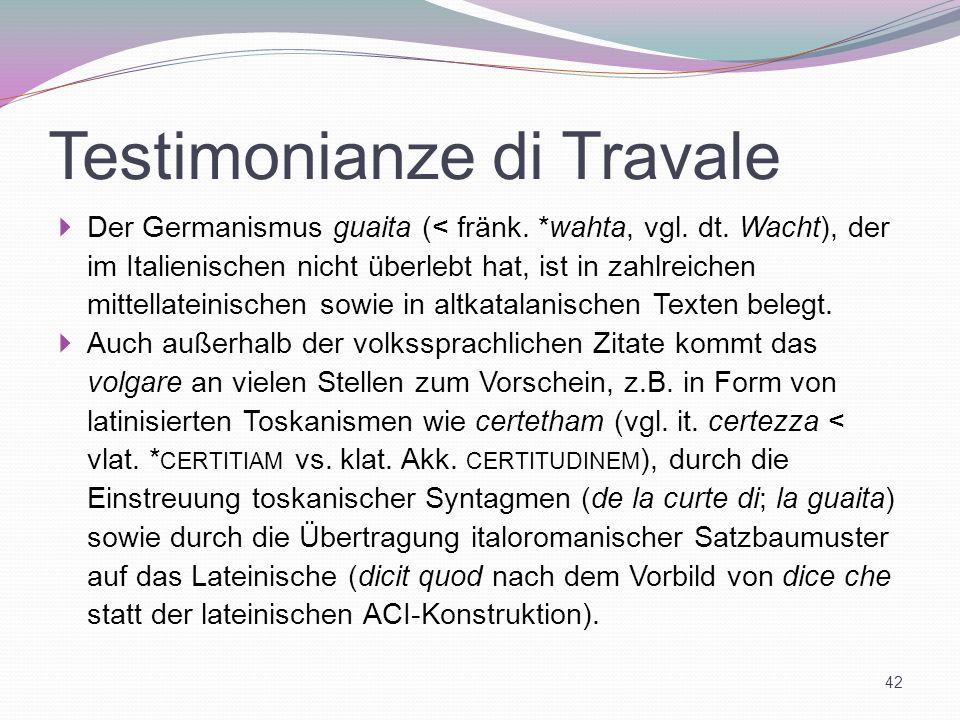 Testimonianze di Travale Der Germanismus guaita (< fränk. *wahta, vgl. dt. Wacht), der im Italienischen nicht überlebt hat, ist in zahlreichen mittell