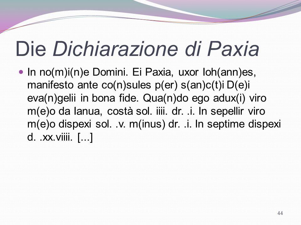 Die Dichiarazione di Paxia In no(m)i(n)e Domini. Ei Paxia, uxor Ioh(ann)es, manifesto ante co(n)sules p(er) s(an)c(t)i D(e)i eva(n)gelii in bona fide.