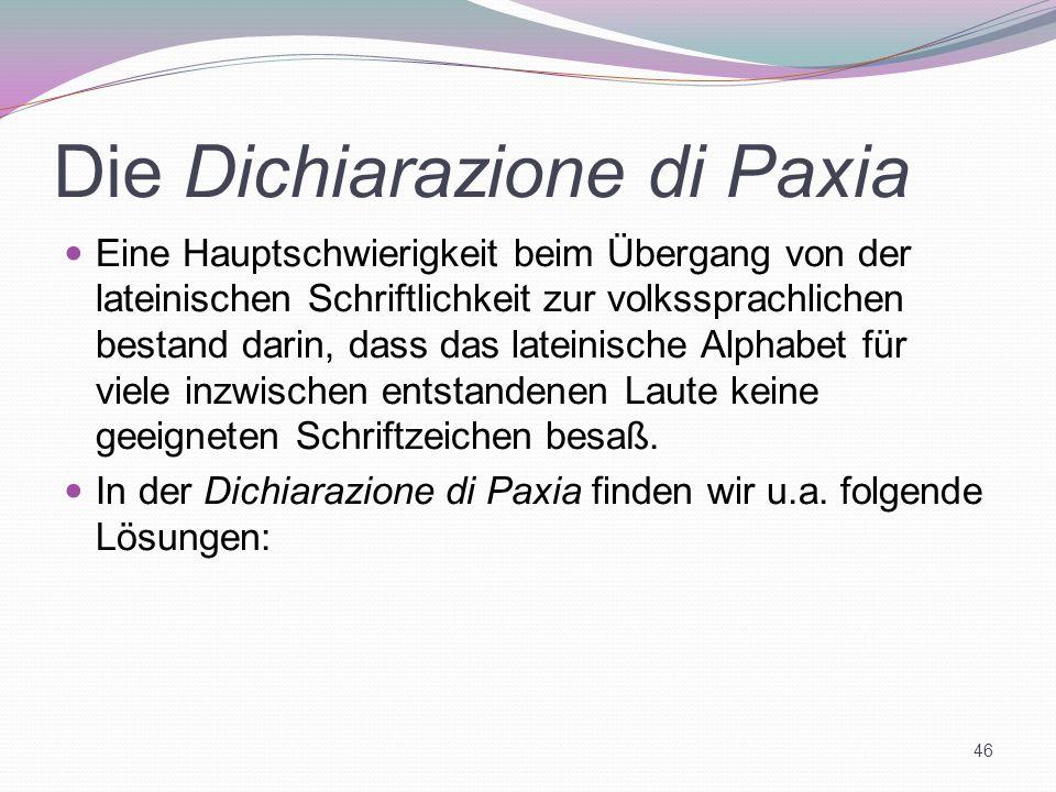 Die Dichiarazione di Paxia Eine Hauptschwierigkeit beim Übergang von der lateinischen Schriftlichkeit zur volkssprachlichen bestand darin, dass das la