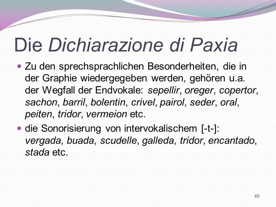Die Dichiarazione di Paxia Zu den sprechsprachlichen Besonderheiten, die in der Graphie wiedergegeben werden, gehören u.a. der Wegfall der Endvokale:
