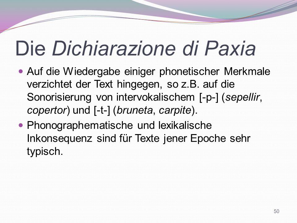 Die Dichiarazione di Paxia Auf die Wiedergabe einiger phonetischer Merkmale verzichtet der Text hingegen, so z.B. auf die Sonorisierung von intervokal