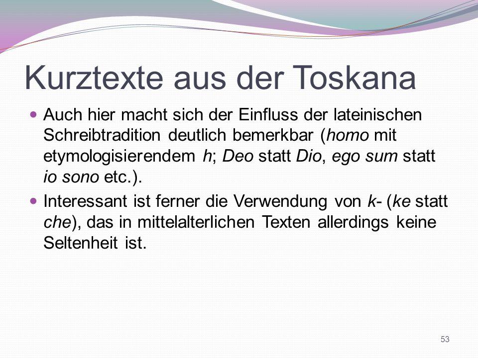 Kurztexte aus der Toskana Auch hier macht sich der Einfluss der lateinischen Schreibtradition deutlich bemerkbar (homo mit etymologisierendem h; Deo s