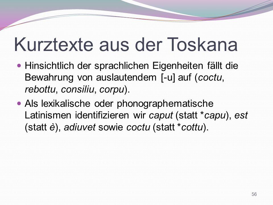 Kurztexte aus der Toskana Hinsichtlich der sprachlichen Eigenheiten fällt die Bewahrung von auslautendem [-u] auf (coctu, rebottu, consiliu, corpu). A