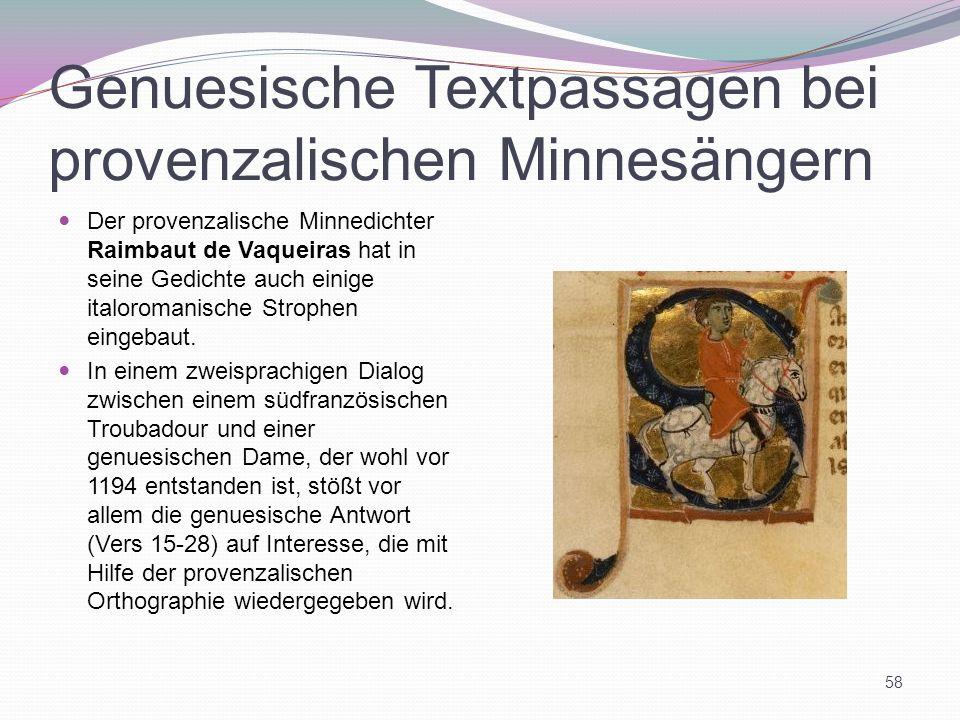 Genuesische Textpassagen bei provenzalischen Minnesängern Der provenzalische Minnedichter Raimbaut de Vaqueiras hat in seine Gedichte auch einige ital