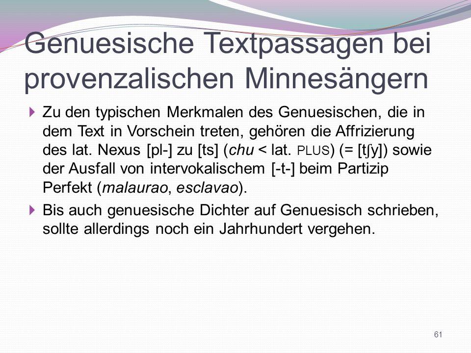 Genuesische Textpassagen bei provenzalischen Minnesängern Zu den typischen Merkmalen des Genuesischen, die in dem Text in Vorschein treten, gehören di