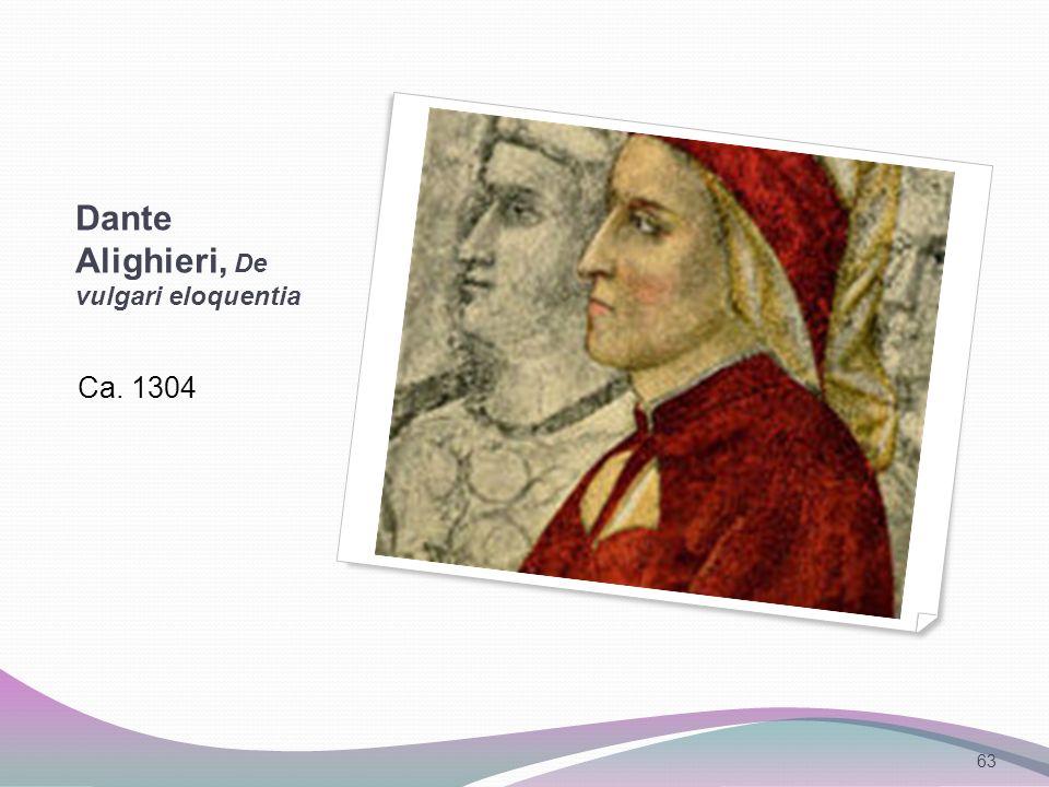 Dante Alighieri, De vulgari eloquentia Ca. 1304 63