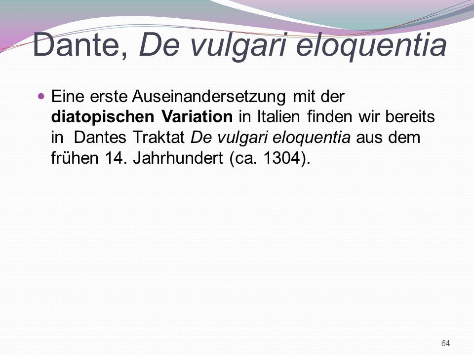 Dante, De vulgari eloquentia Eine erste Auseinandersetzung mit der diatopischen Variation in Italien finden wir bereits in Dantes Traktat De vulgari e