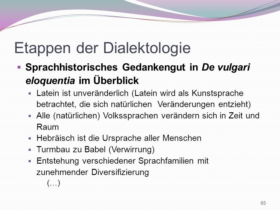 Etappen der Dialektologie Sprachhistorisches Gedankengut in De vulgari eloquentia im Überblick Latein ist unveränderlich (Latein wird als Kunstsprache