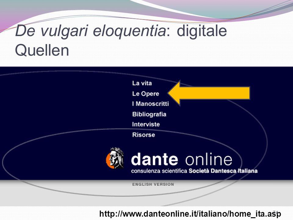 De vulgari eloquentia: digitale Quellen http://www.danteonline.it/italiano/home_ita.asp 74