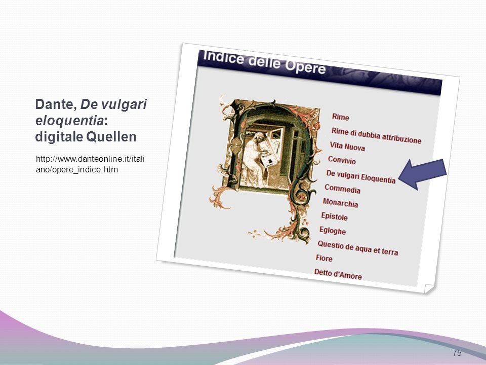 Dante, De vulgari eloquentia: digitale Quellen http://www.danteonline.it/itali ano/opere_indice.htm 75