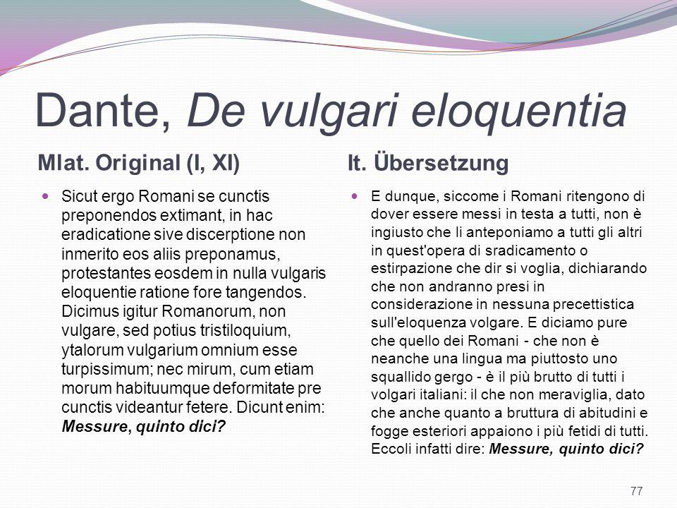 Dante, De vulgari eloquentia Mlat. Original (I, XI) It. Übersetzung Sicut ergo Romani se cunctis preponendos extimant, in hac eradicatione sive discer