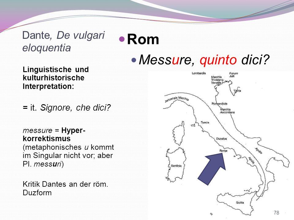 Dante, De vulgari eloquentia Linguistische und kulturhistorische Interpretation: = it. Signore, che dici? messure = Hyper- korrektismus (metaphonische