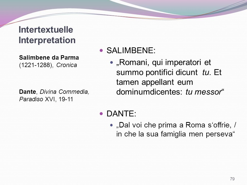 Intertextuelle Interpretation Salimbene da Parma (1221-1288), Cronica Dante, Divina Commedia, Paradiso XVI, 19-11 SALIMBENE: Romani, qui imperatori et