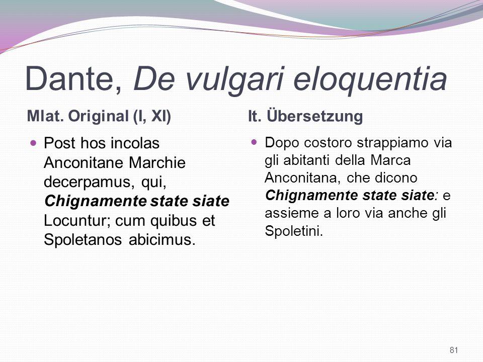 Dante, De vulgari eloquentia Mlat. Original (I, XI) It. Übersetzung Post hos incolas Anconitane Marchie decerpamus, qui, Chignamente state siate Locun