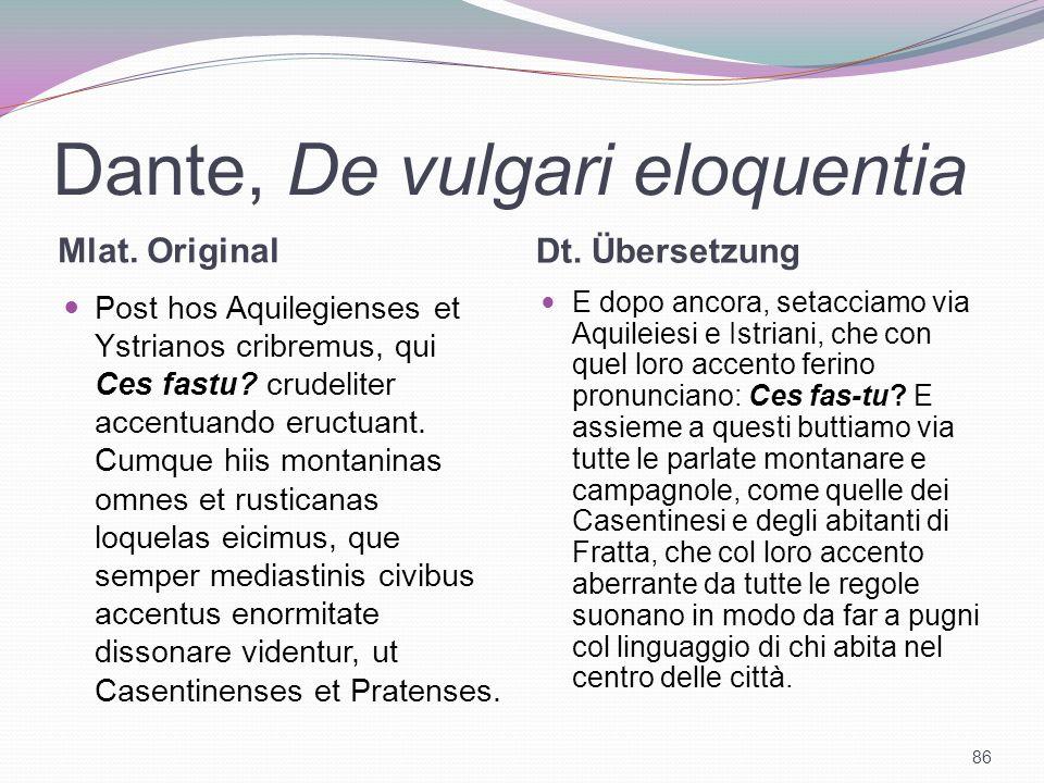 Dante, De vulgari eloquentia Mlat. Original Dt. Übersetzung Post hos Aquilegienses et Ystrianos cribremus, qui Ces fastu? crudeliter accentuando eruct