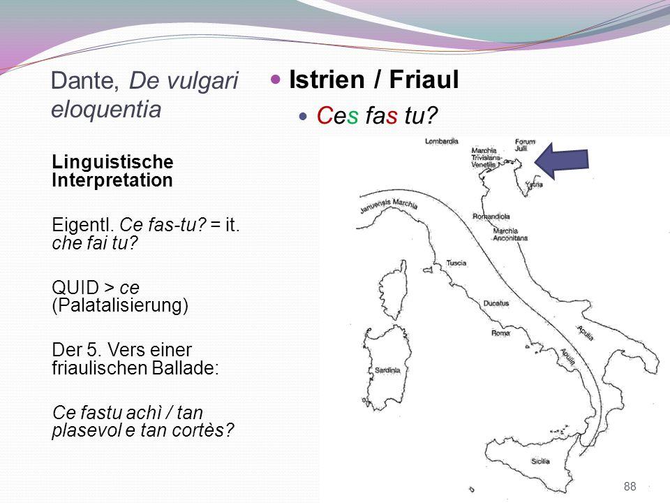 Dante, De vulgari eloquentia Linguistische Interpretation Eigentl. Ce fas-tu? = it. che fai tu? QUID > ce (Palatalisierung) Der 5. Vers einer friaulis