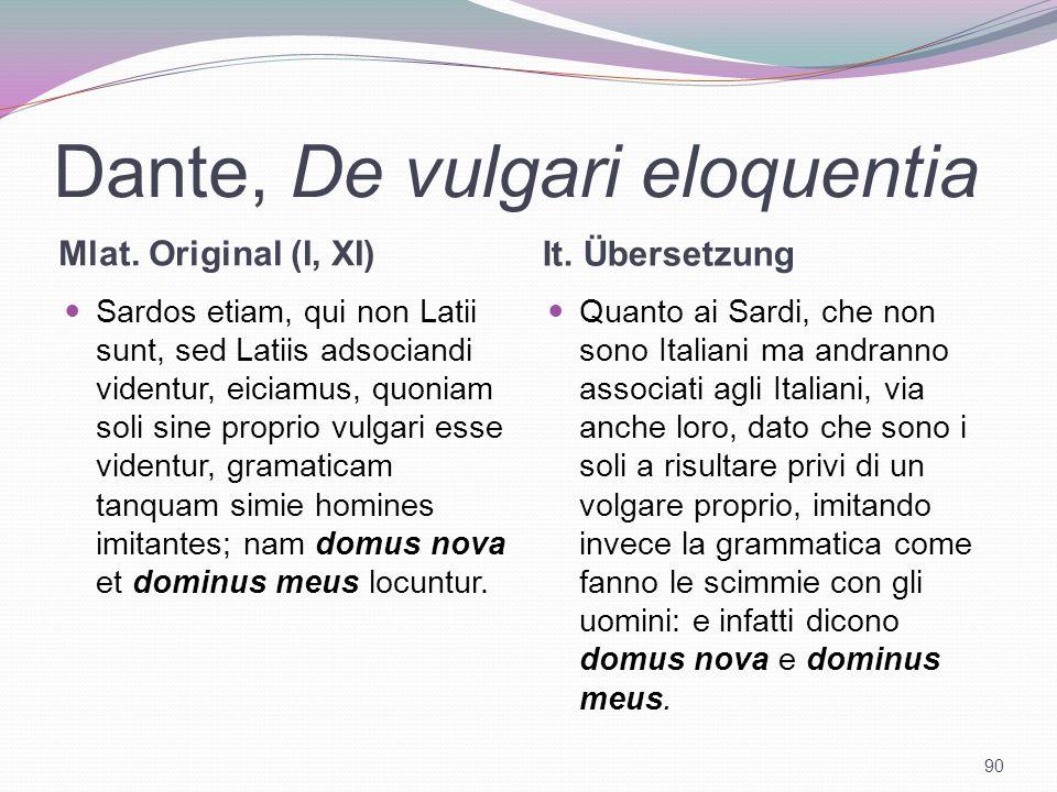 Dante, De vulgari eloquentia Mlat. Original (I, XI) It. Übersetzung Sardos etiam, qui non Latii sunt, sed Latiis adsociandi videntur, eiciamus, quonia