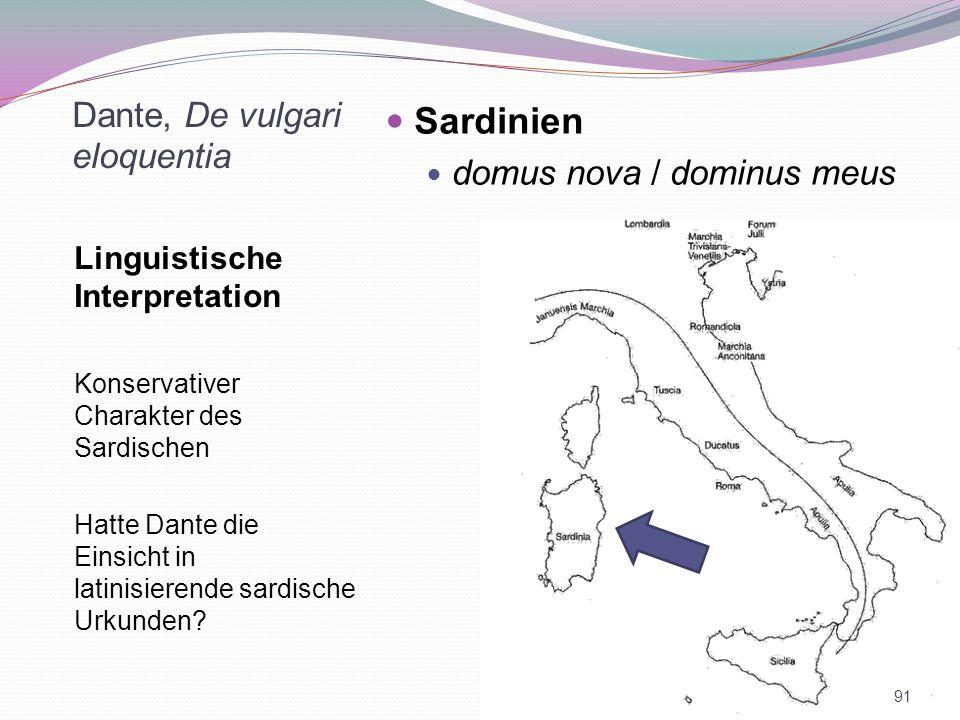 Dante, De vulgari eloquentia Linguistische Interpretation Konservativer Charakter des Sardischen Hatte Dante die Einsicht in latinisierende sardische