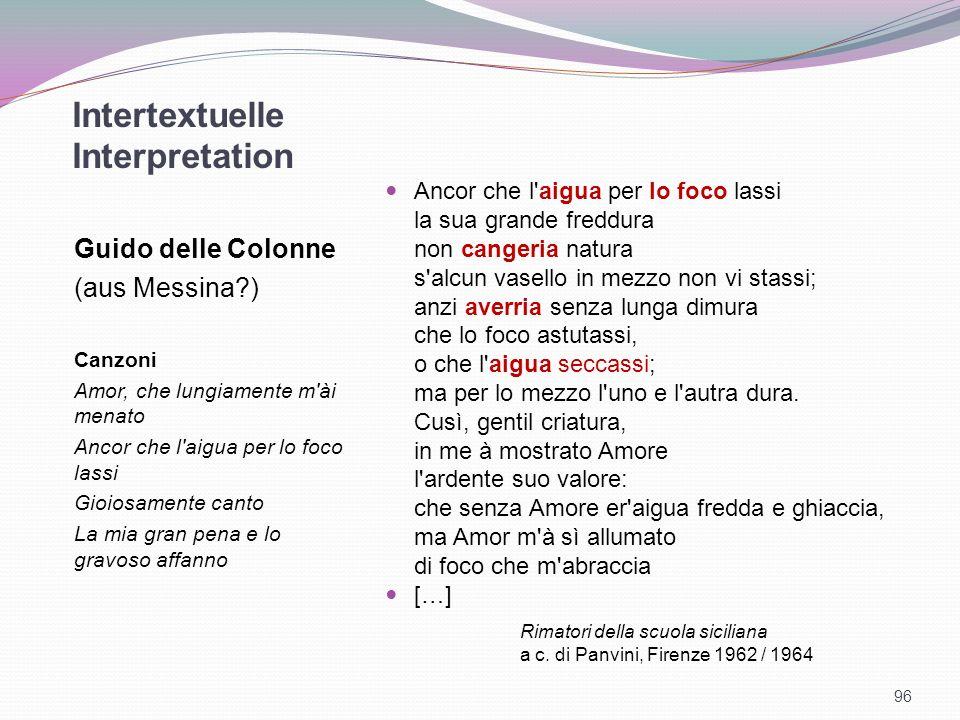 Intertextuelle Interpretation Guido delle Colonne (aus Messina?) Canzoni Amor, che lungiamente m'ài menato Ancor che l'aigua per lo foco lassi Gioiosa