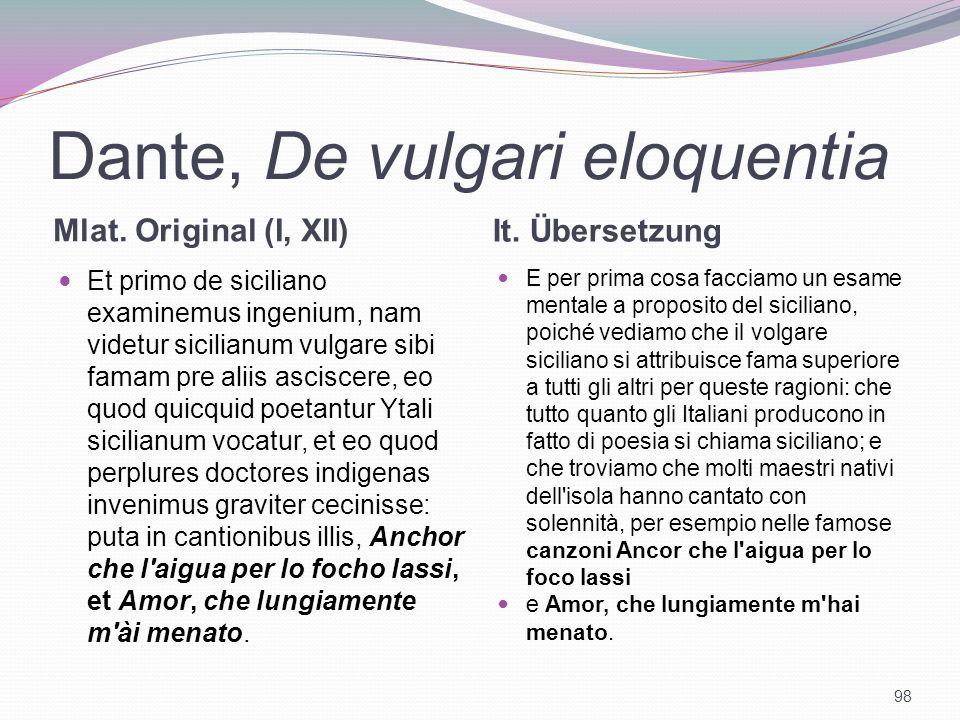 Dante, De vulgari eloquentia Mlat. Original (I, XII) It. Übersetzung Et primo de siciliano examinemus ingenium, nam videtur sicilianum vulgare sibi fa