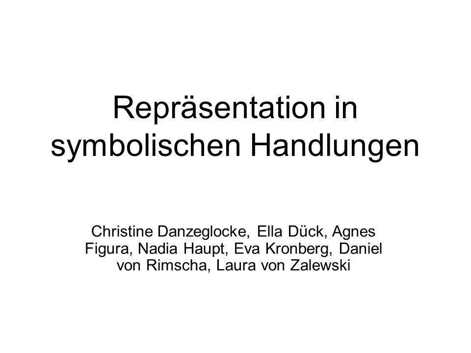 Repräsentation in symbolischen Handlungen Christine Danzeglocke, Ella Dück, Agnes Figura, Nadia Haupt, Eva Kronberg, Daniel von Rimscha, Laura von Zalewski