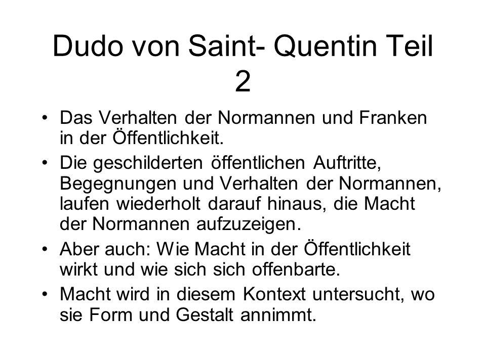 Dudo von Saint- Quentin um 960, 1026, Kanoniker v. St- Quentin (Vermandois), erster Geschichtsschreiber der Normannen (Normandie). Dudo gilt als Vertr