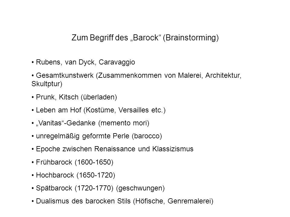 Zum Begriff des Barock (Brainstorming) Rubens, van Dyck, Caravaggio Gesamtkunstwerk (Zusammenkommen von Malerei, Architektur, Skultptur) Prunk, Kitsch